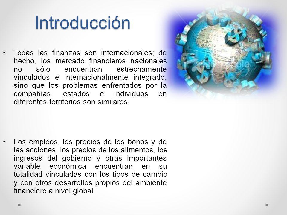 Introducción Todas las finanzas son internacionales; de hecho, los mercado financieros nacionales no sólo encuentran estrechamente vinculados e intern