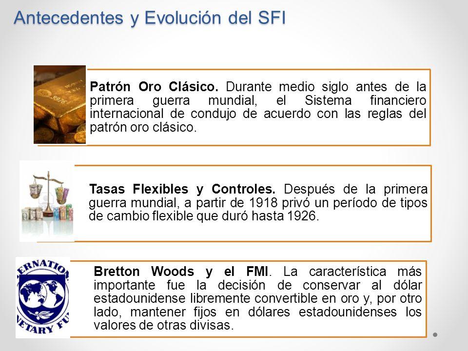 Antecedentes y Evolución del SFI Patrón Oro Clásico. Durante medio siglo antes de la primera guerra mundial, el Sistema financiero internacional de co