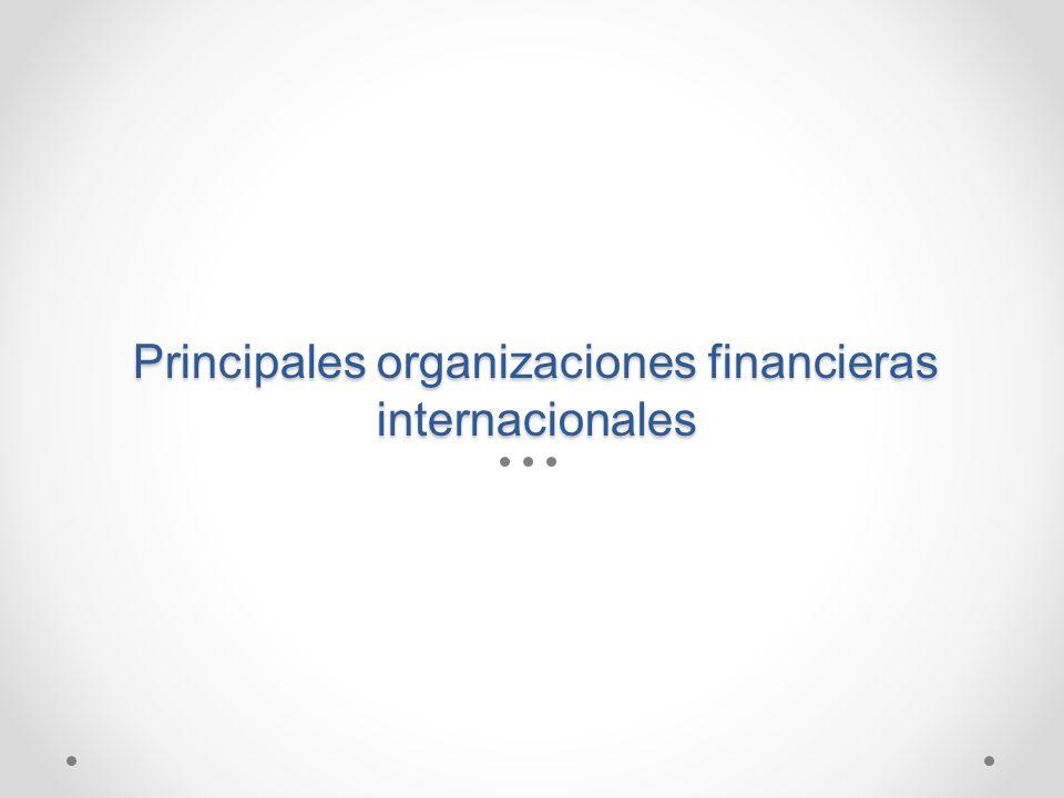 Principales organizaciones financieras internacionales