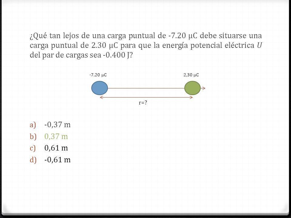 ¿Qué tan lejos de una carga puntual de -7.20 μC debe situarse una carga puntual de 2.30 μC para que la energía potencial eléctrica U del par de cargas