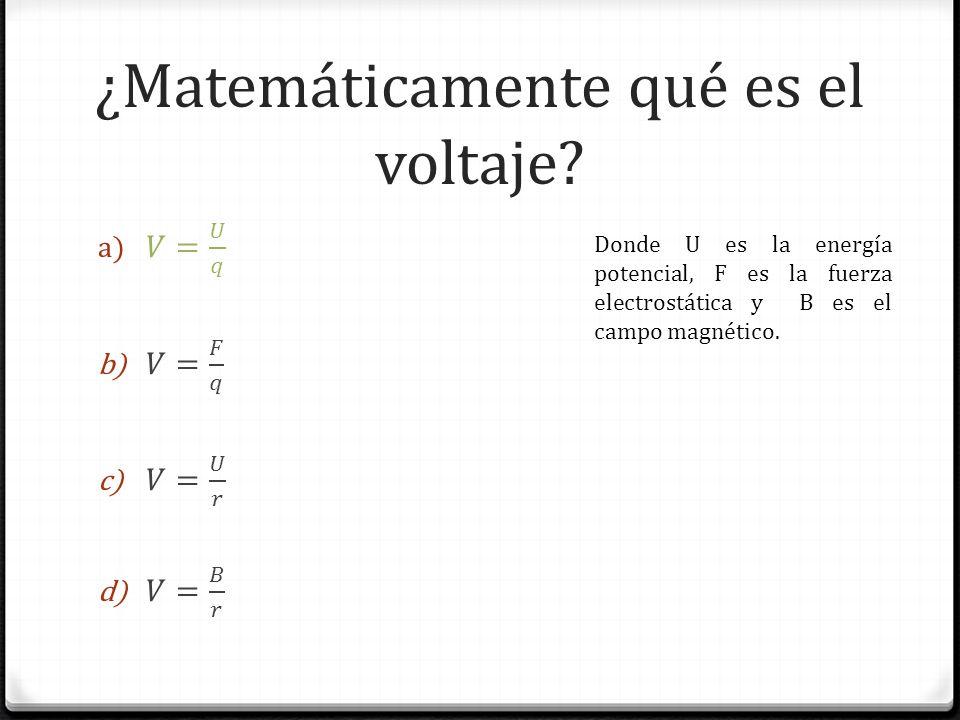 ¿Matemáticamente qué es el voltaje? Donde U es la energía potencial, F es la fuerza electrostática y B es el campo magnético.