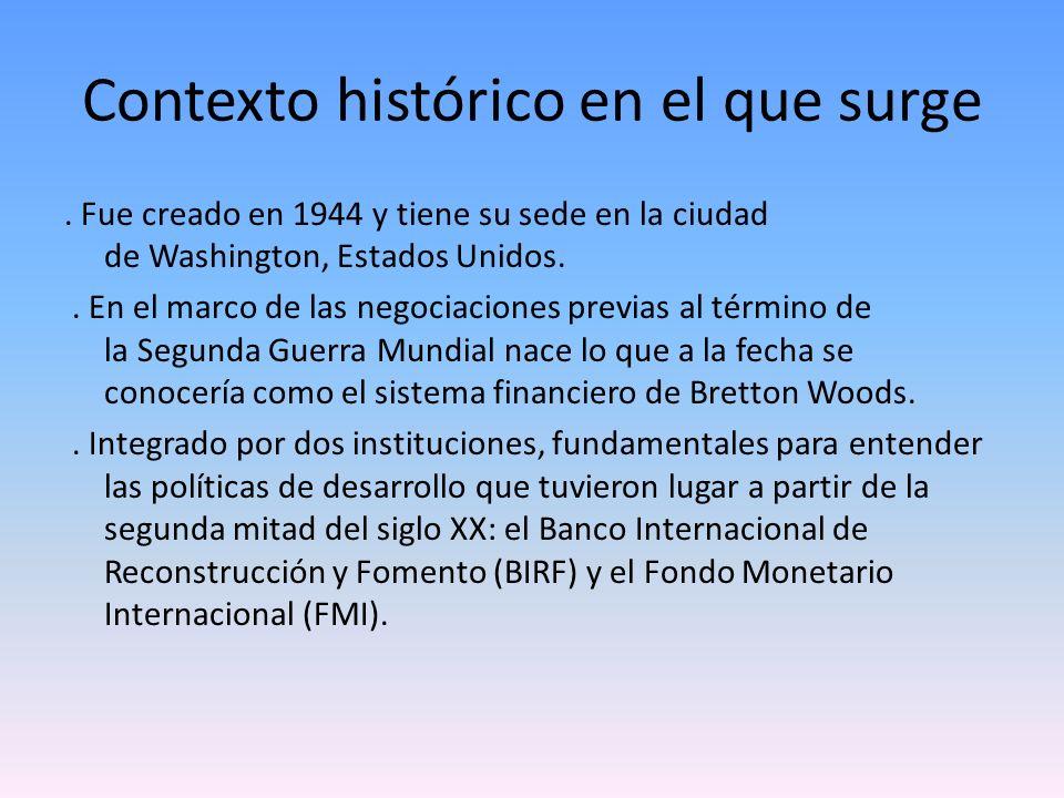 Contexto histórico en el que surge. Fue creado en 1944 y tiene su sede en la ciudad de Washington, Estados Unidos.. En el marco de las negociaciones p