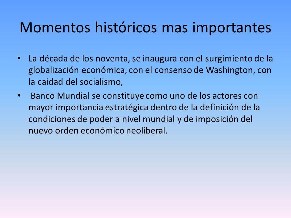 Momentos históricos mas importantes La década de los noventa, se inaugura con el surgimiento de la globalización económica, con el consenso de Washing