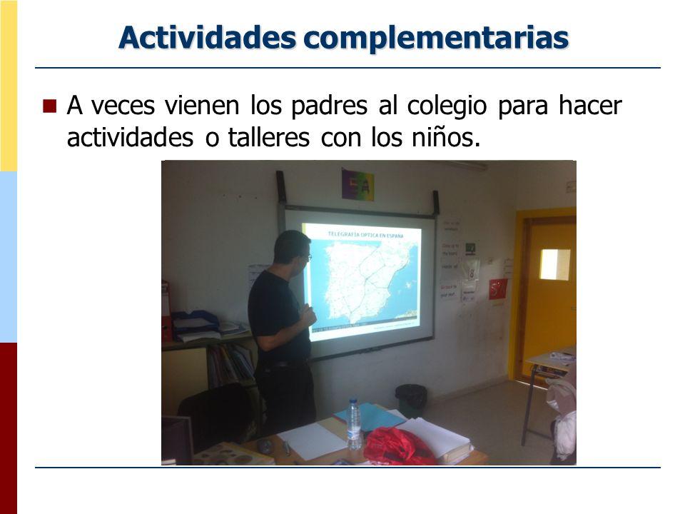 Actividades complementarias A veces vienen los padres al colegio para hacer actividades o talleres con los niños.