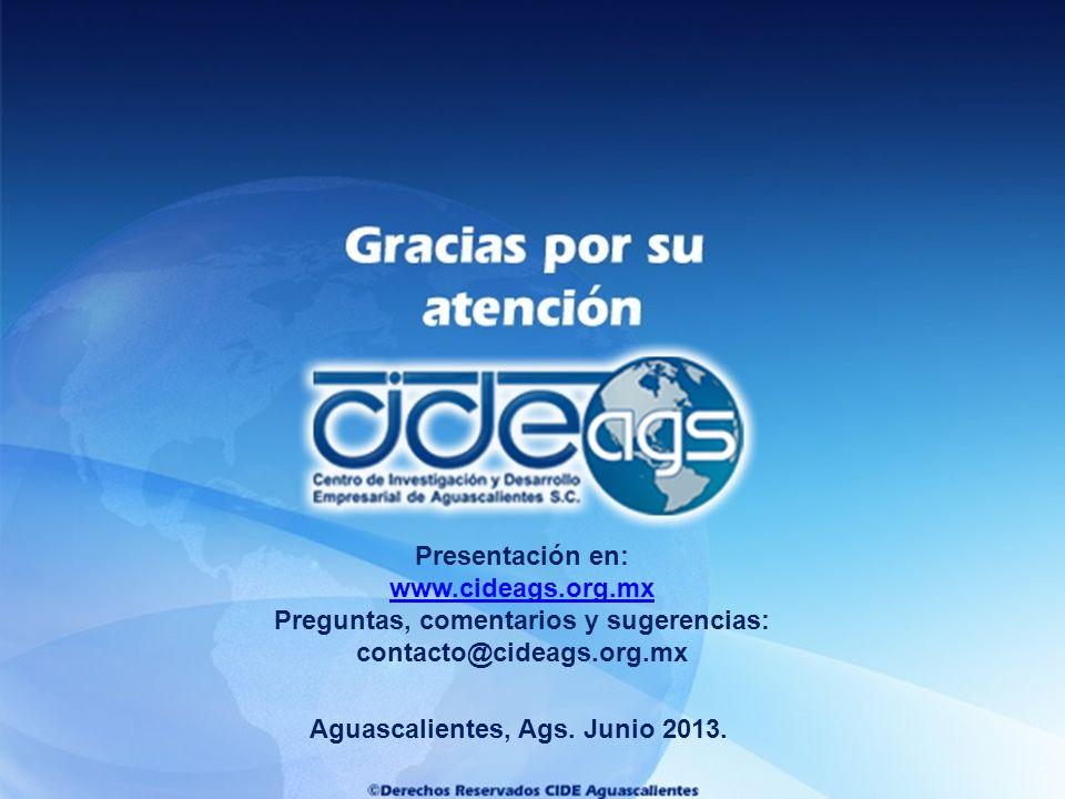 Aguascalientes, Ags. Junio 2013. Presentación en: www.cideags.org.mx Preguntas, comentarios y sugerencias: contacto@cideags.org.mx
