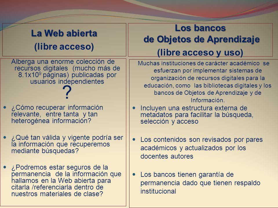 La Web abierta (libre acceso) Los bancos de Objetos de Aprendizaje (libre acceso y uso) Alberga una enorme colección de recursos digitales (mucho más