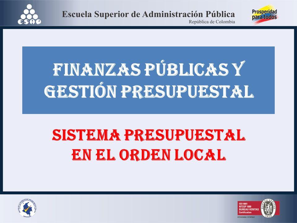 FINANZAS PÚBLICAS Y GESTIÓN PRESUPUESTAL SISTEMA PRESUPUESTAL EN EL ORDEN LOCAL
