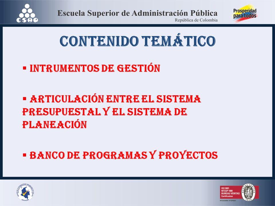CONTENIDO TEMÁTICO INTRUMENTOS DE GESTIÓN ARTICULACIÓN ENTRE EL SISTEMA PRESUPUESTAL Y EL SISTEMA DE PLANEACIÓN BANCO DE PROGRAMAS Y PROYECTOS