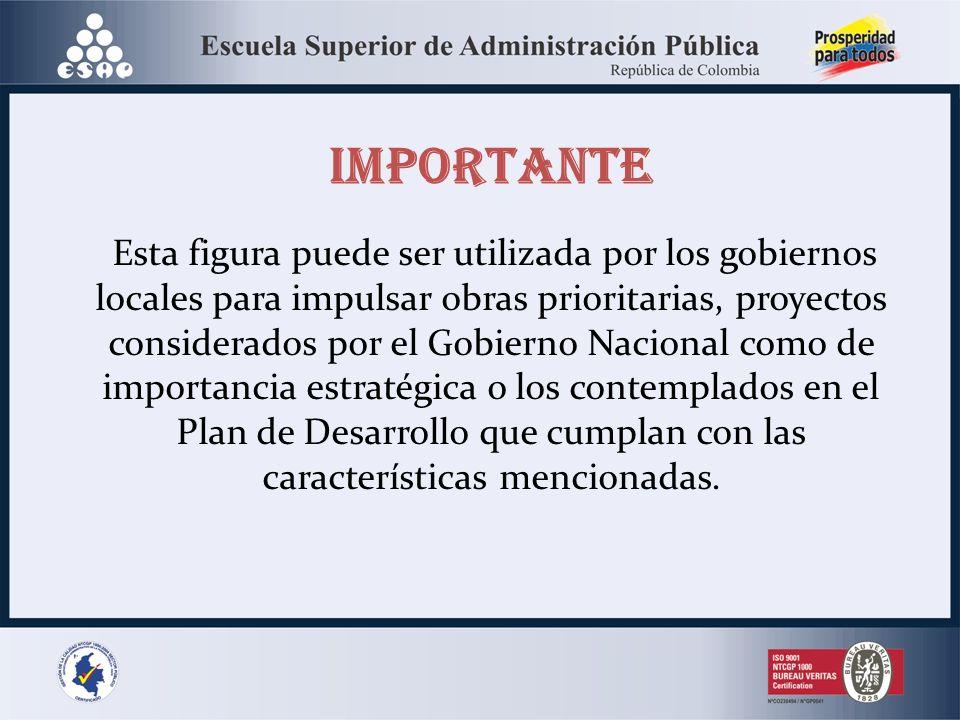 Esta figura puede ser utilizada por los gobiernos locales para impulsar obras prioritarias, proyectos considerados por el Gobierno Nacional como de importancia estratégica o los contemplados en el Plan de Desarrollo que cumplan con las características mencionadas.
