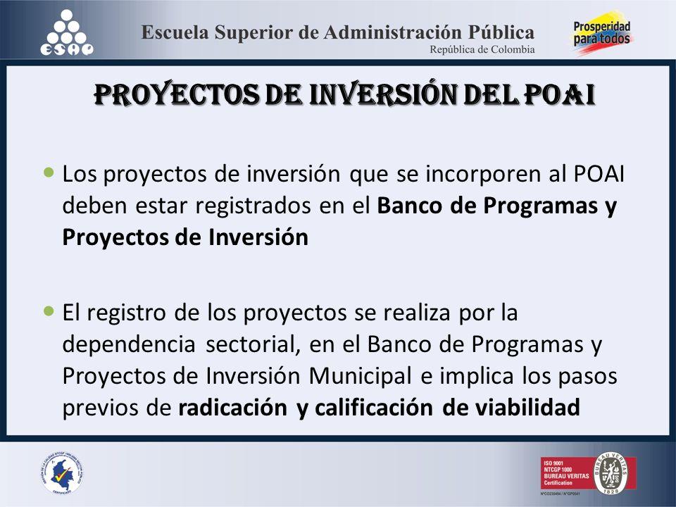 Proyectos de Inversión del POAI Los proyectos de inversión que se incorporen al POAI deben estar registrados en el Banco de Programas y Proyectos de Inversión El registro de los proyectos se realiza por la dependencia sectorial, en el Banco de Programas y Proyectos de Inversión Municipal e implica los pasos previos de radicación y calificación de viabilidad