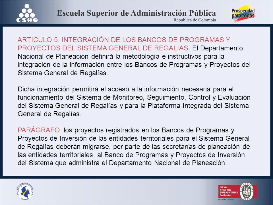 ARTICULO 5. INTEGRACIÓN DE LOS BANCOS DE PROGRAMAS Y PROYECTOS DEL SISTEMA GENERAL DE REGALIAS. El Departamento Nacional de Planeación definirá la met