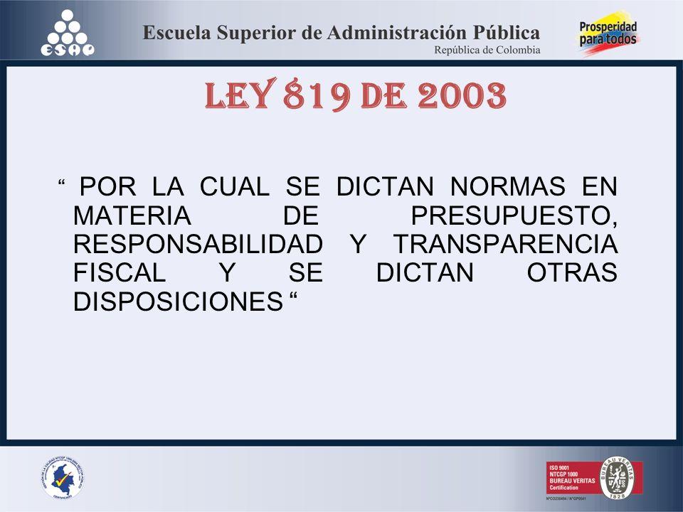 LEY 819 DE 2003 POR LA CUAL SE DICTAN NORMAS EN MATERIA DE PRESUPUESTO, RESPONSABILIDAD Y TRANSPARENCIA FISCAL Y SE DICTAN OTRAS DISPOSICIONES