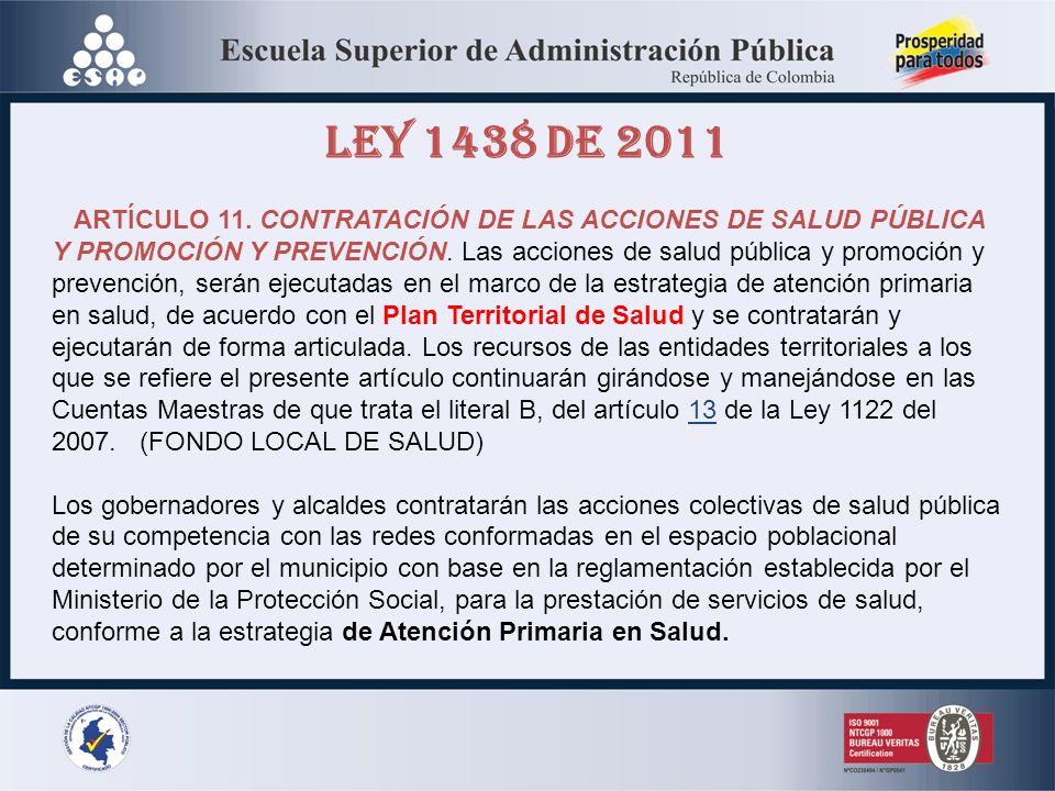 LEY 1438 DE 2011 ARTÍCULO 11. CONTRATACIÓN DE LAS ACCIONES DE SALUD PÚBLICA Y PROMOCIÓN Y PREVENCIÓN. Las acciones de salud pública y promoción y prev
