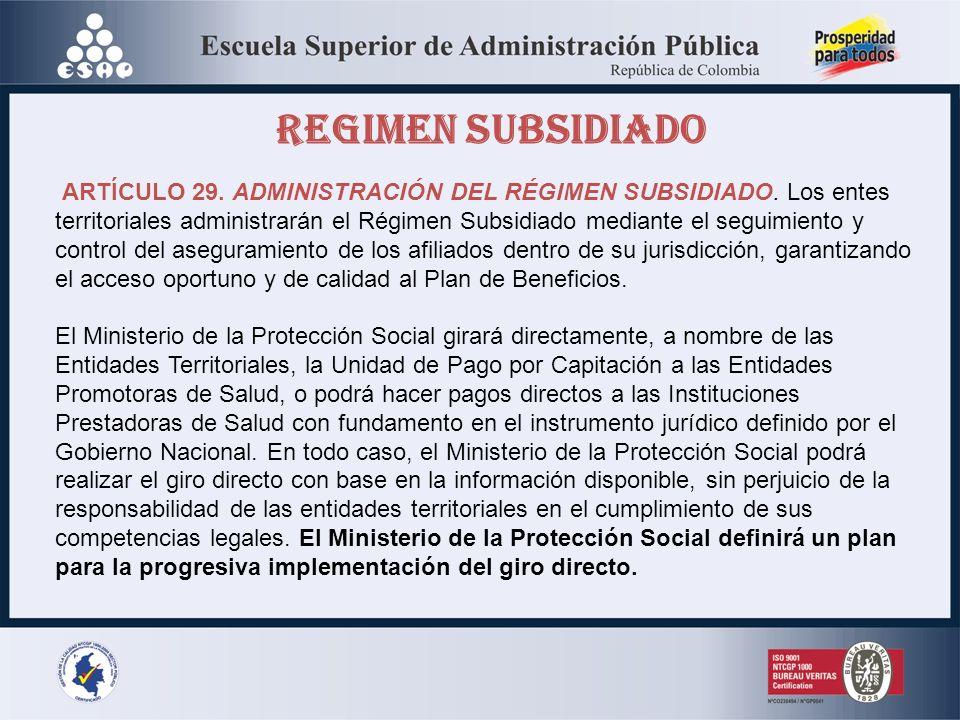REGIMEN SUBSIDIADO ARTÍCULO 29. ADMINISTRACIÓN DEL RÉGIMEN SUBSIDIADO. Los entes territoriales administrarán el Régimen Subsidiado mediante el seguimi
