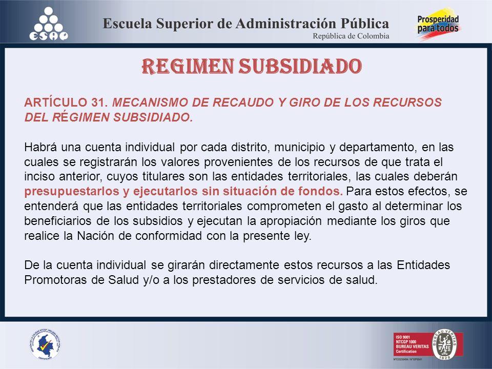 REGIMEN SUBSIDIADO ARTÍCULO 31.MECANISMO DE RECAUDO Y GIRO DE LOS RECURSOS DEL RÉGIMEN SUBSIDIADO.