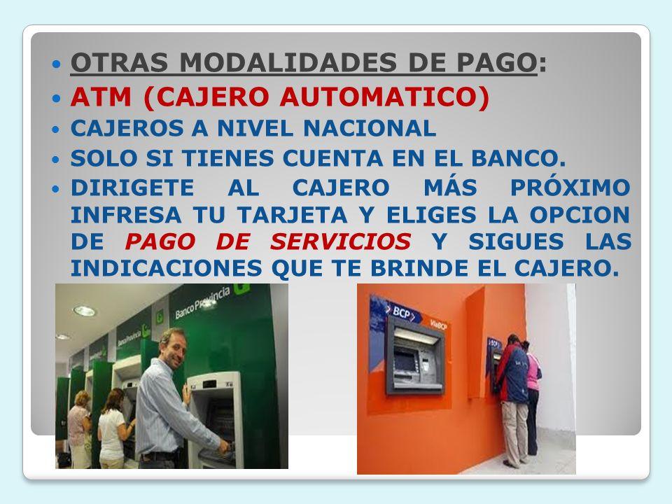 OTRAS MODALIDADES DE PAGO: ATM (CAJERO AUTOMATICO) CAJEROS A NIVEL NACIONAL SOLO SI TIENES CUENTA EN EL BANCO. DIRIGETE AL CAJERO MÁS PRÓXIMO INFRESA