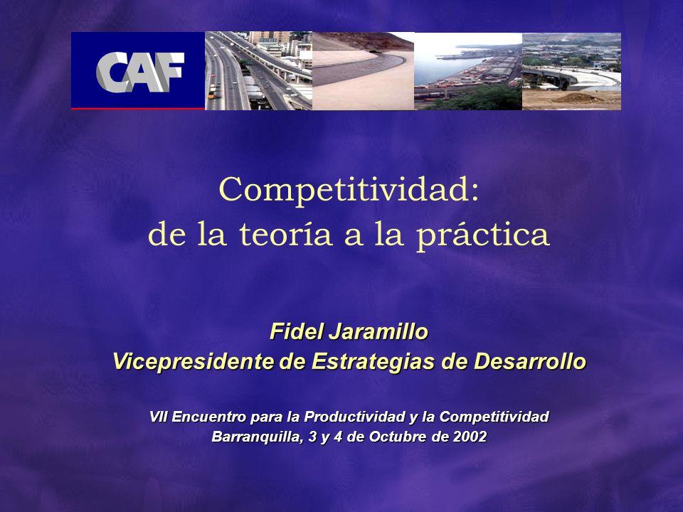 Competitividad: de la teoría a la práctica Fidel Jaramillo Vicepresidente de Estrategias de Desarrollo VII Encuentro para la Productividad y la Compet