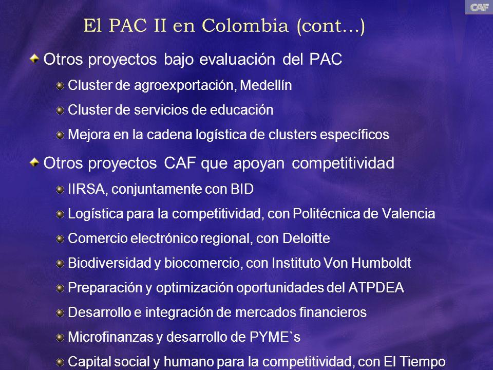 El PAC II en Colombia (cont...) Otros proyectos bajo evaluación del PAC Cluster de agroexportación, Medellín Cluster de servicios de educación Mejora