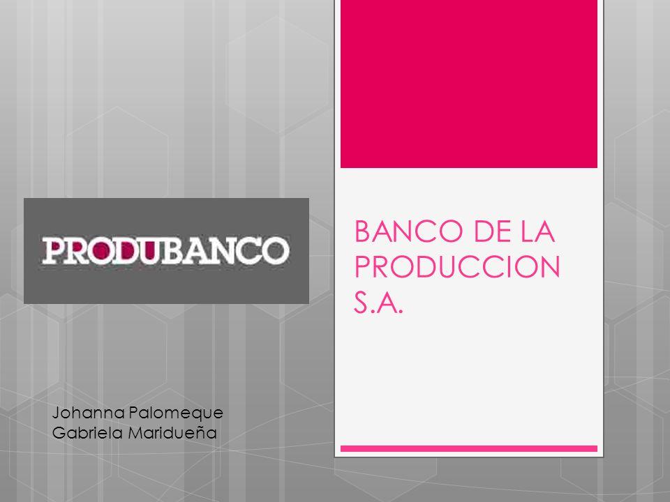 BANCO DE LA PRODUCCION S.A. Johanna Palomeque Gabriela Maridueña