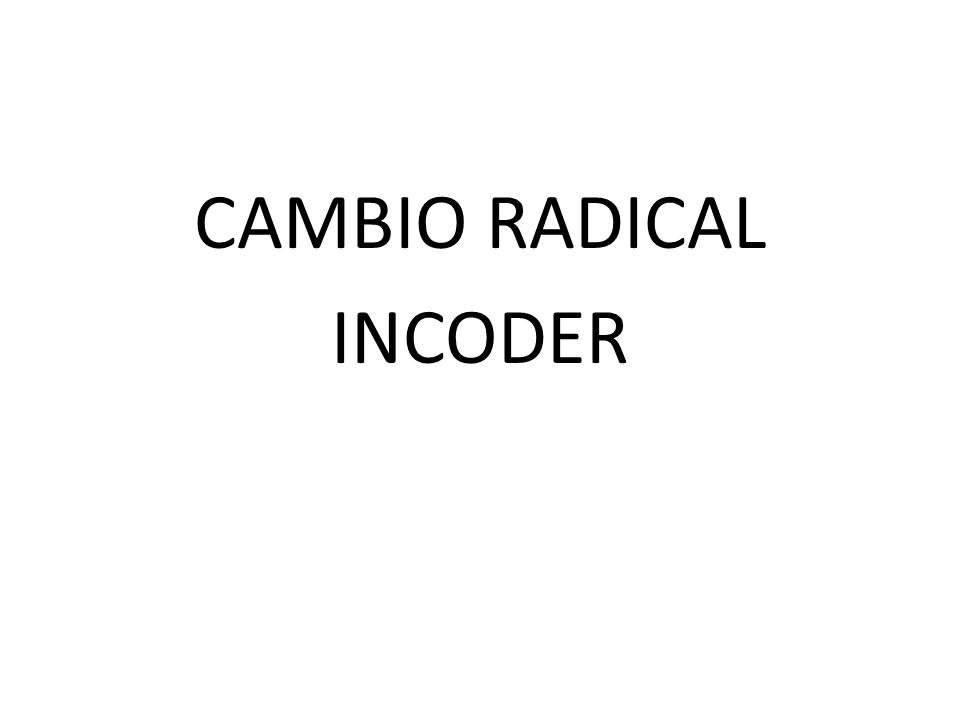 CAMBIO RADICAL INCODER