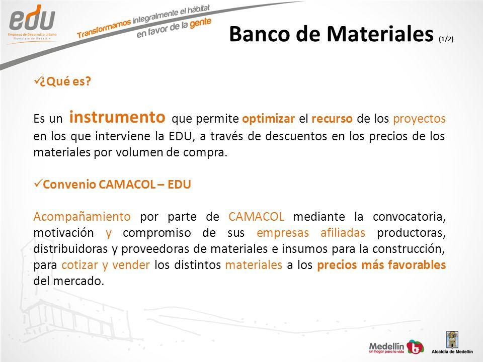 Banco de Materiales (1/2) ¿Qué es? Es un instrumento que permite optimizar el recurso de los proyectos en los que interviene la EDU, a través de descu