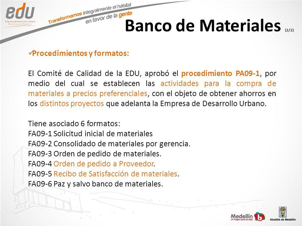 Banco de Materiales (2/2) Procedimientos y formatos: El Comité de Calidad de la EDU, aprobó el procedimiento PA09-1, por medio del cual se establecen