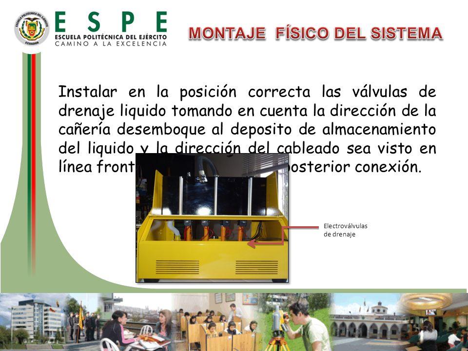 Instalar en la posición correcta las válvulas de drenaje liquido tomando en cuenta la dirección de la cañería desemboque al deposito de almacenamiento