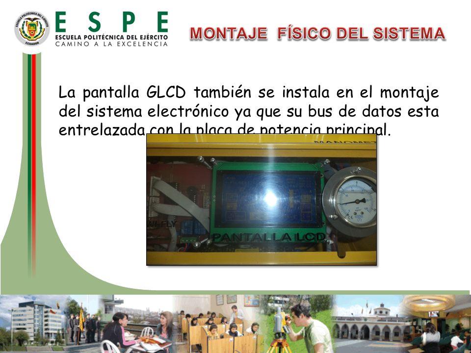 La pantalla GLCD también se instala en el montaje del sistema electrónico ya que su bus de datos esta entrelazada con la placa de potencia principal.