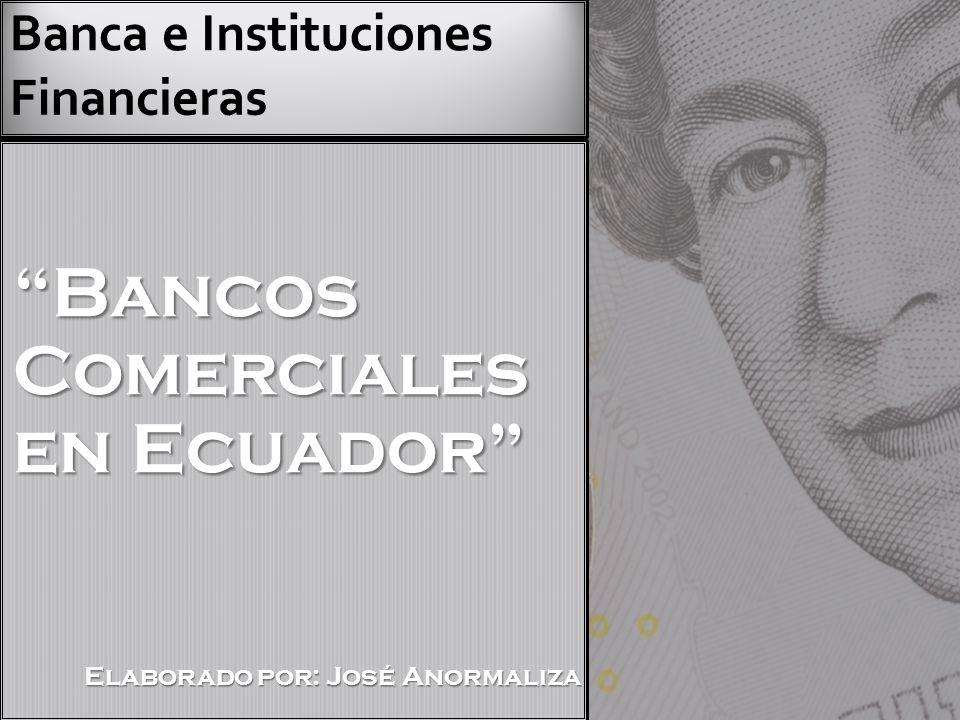 Bancos Comerciales en Ecuador Elaborado por: José Anormaliza