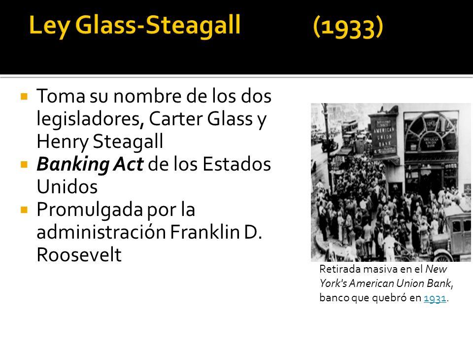 Toma su nombre de los dos legisladores, Carter Glass y Henry Steagall Banking Act de los Estados Unidos Promulgada por la administración Franklin D.