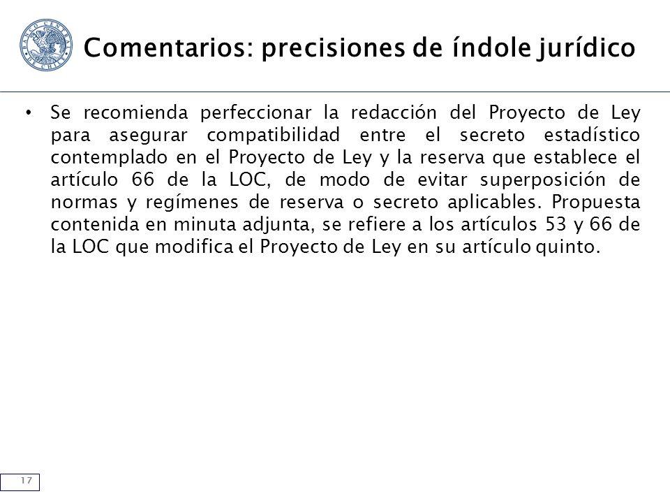 17 Comentarios: precisiones de índole jurídico Se recomienda perfeccionar la redacción del Proyecto de Ley para asegurar compatibilidad entre el secre