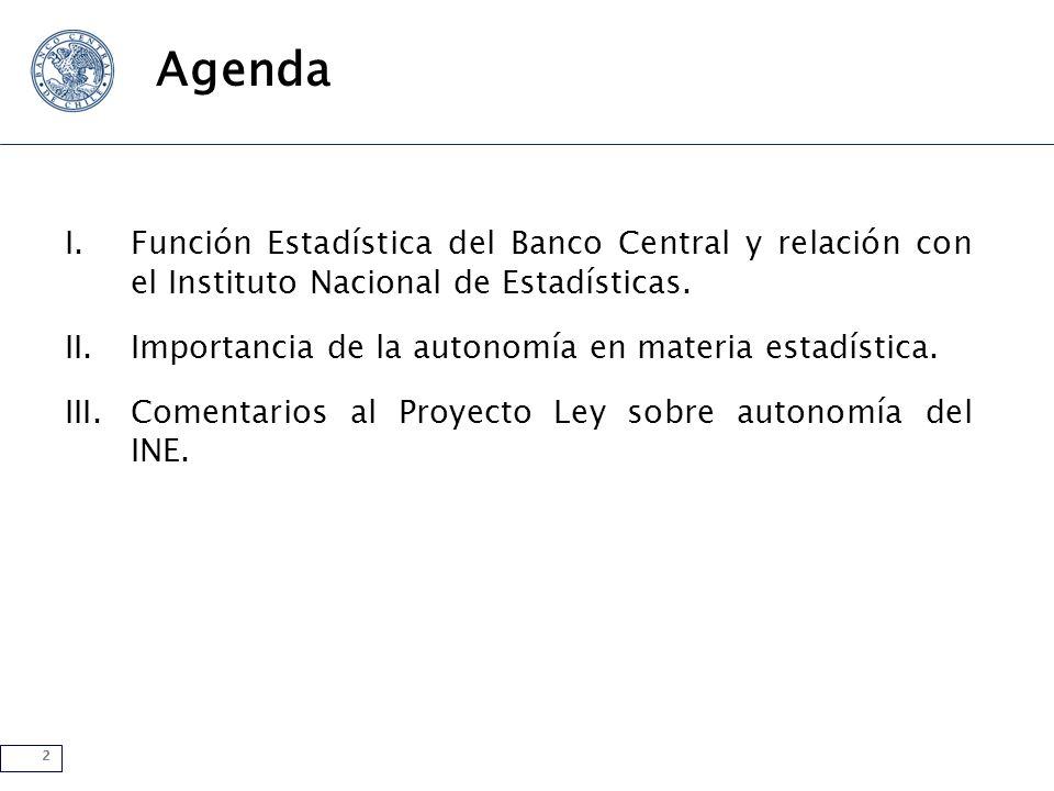 2 Agenda I.Función Estadística del Banco Central y relación con el Instituto Nacional de Estadísticas. II.Importancia de la autonomía en materia estad
