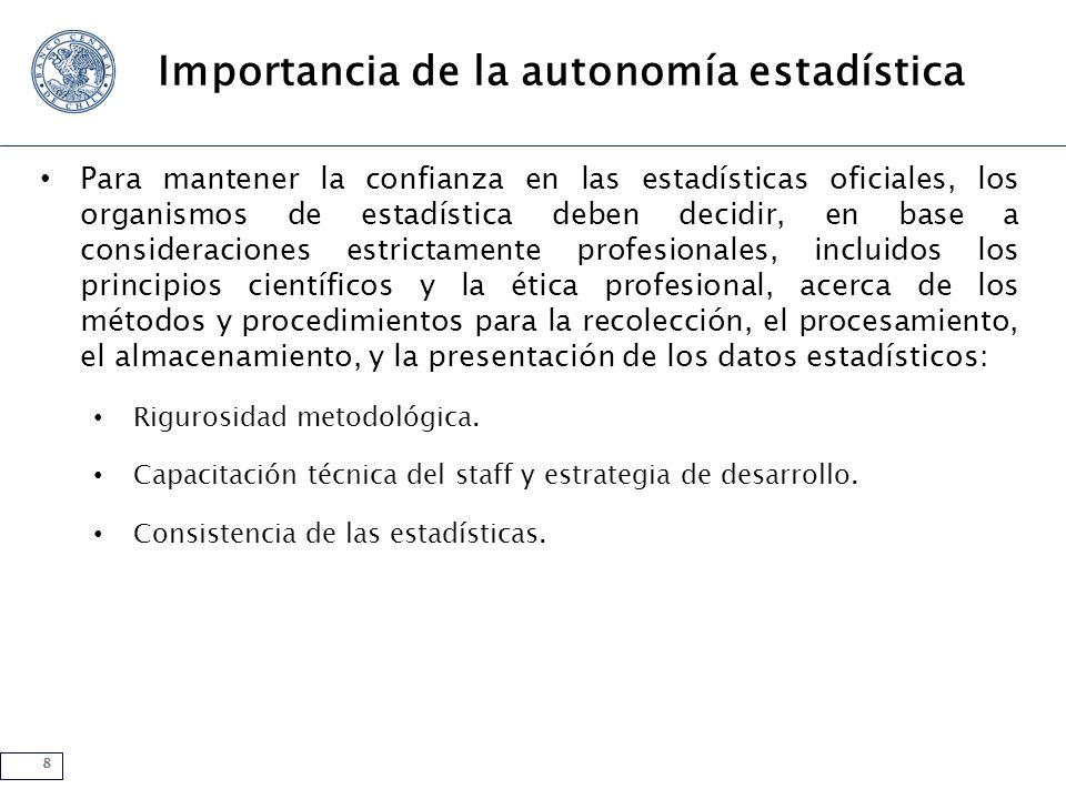 8 Importancia de la autonomía estadística Para mantener la confianza en las estadísticas oficiales, los organismos de estadística deben decidir, en ba