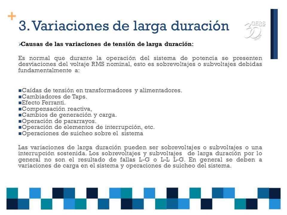+ 3. Variaciones de larga duración Las variaciones de Tensión de larga duración abarcan las desviaciones del voltaje a la frecuencia del sistema(60HZ)