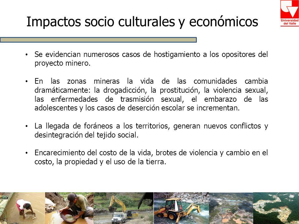 Impactos socio culturales y económicos Se evidencian numerosos casos de hostigamiento a los opositores del proyecto minero. En las zonas mineras la vi