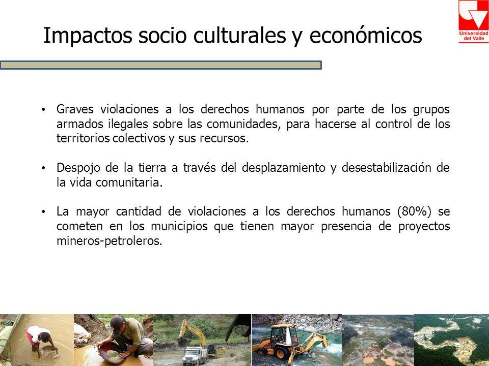 Impactos socio culturales y económicos Graves violaciones a los derechos humanos por parte de los grupos armados ilegales sobre las comunidades, para