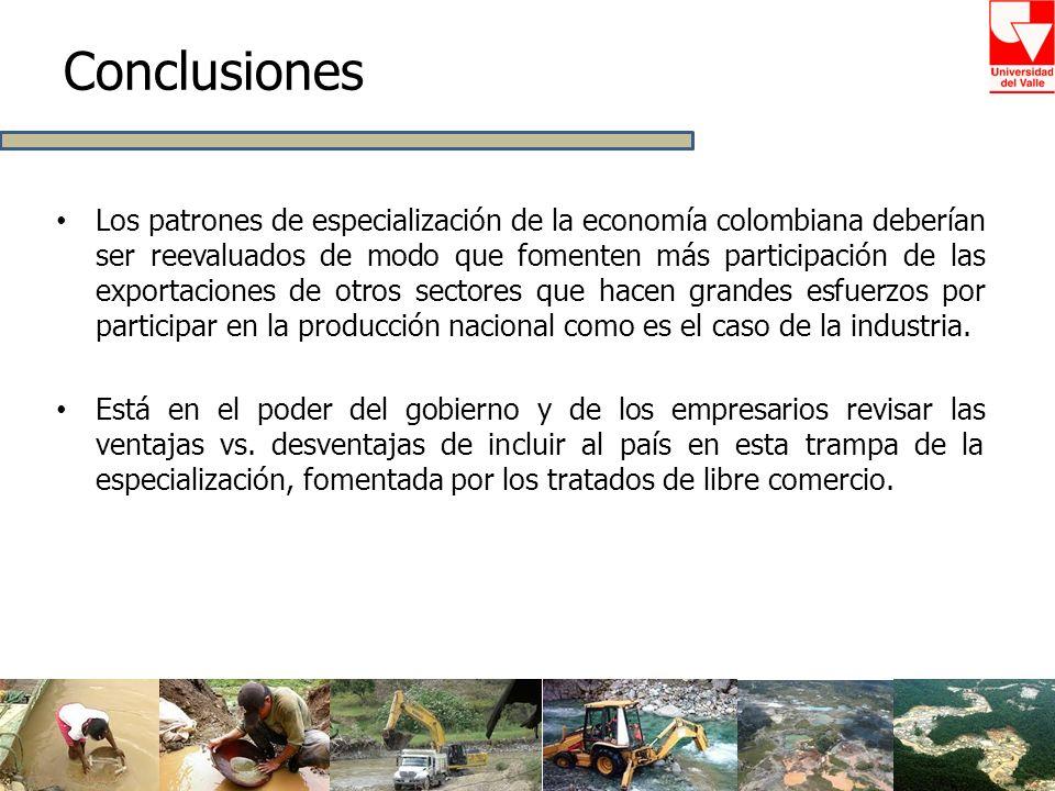 Conclusiones Los patrones de especialización de la economía colombiana deberían ser reevaluados de modo que fomenten más participación de las exportac