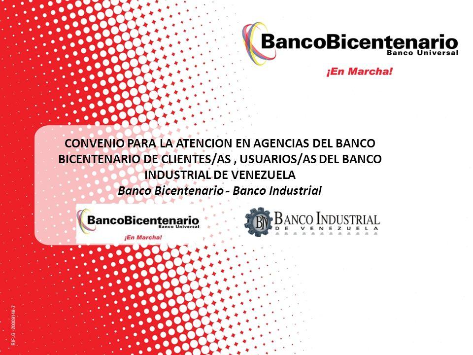 CONVENIO PARA LA ATENCION EN AGENCIAS DEL BANCO BICENTENARIO DE CLIENTES/AS, USUARIOS/AS DEL BANCO INDUSTRIAL DE VENEZUELA Banco Bicentenario - Banco