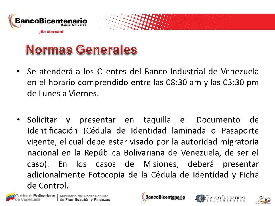 Se atenderá a los Clientes del Banco Industrial de Venezuela en el horario comprendido entre las 08:30 am y las 03:30 pm de Lunes a Viernes. Solicitar