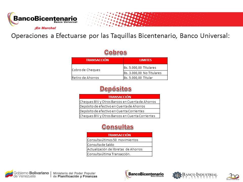 Operaciones a Efectuarse por las Taquillas Bicentenario, Banco Universal: TRANSACCIÓNLIMITES Cobro de Cheques Bs. 5.000,00 Titulares Bs. 3.000,00 No T