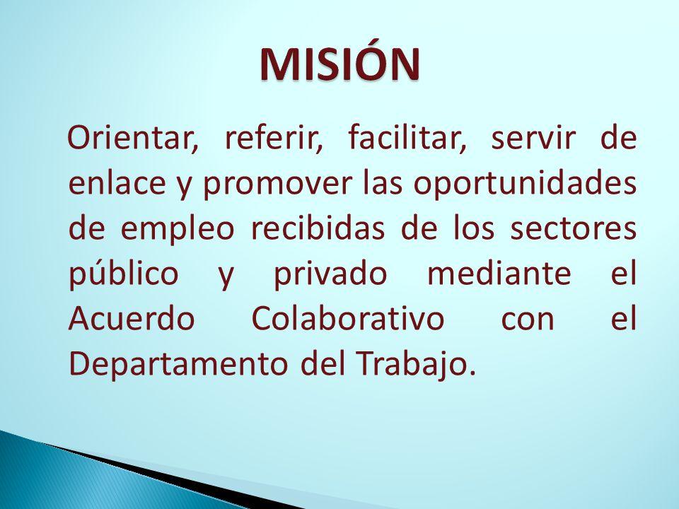 Orientar, referir, facilitar, servir de enlace y promover las oportunidades de empleo recibidas de los sectores público y privado mediante el Acuerdo