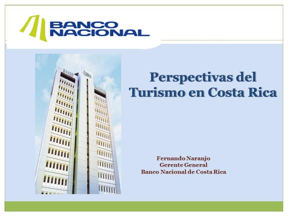 Perspectivas del Turismo en Costa Rica Fernando Naranjo Gerente General Banco Nacional de Costa Rica