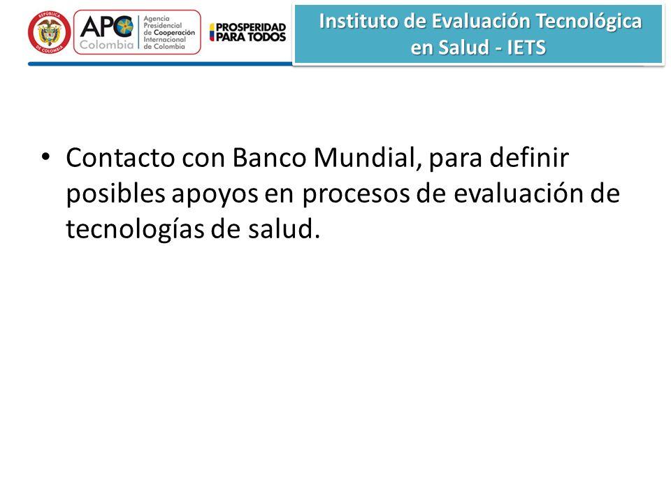 Instituto de Evaluación Tecnológica en Salud - IETS Instituto de Evaluación Tecnológica en Salud - IETS Contacto con Banco Mundial, para definir posibles apoyos en procesos de evaluación de tecnologías de salud.