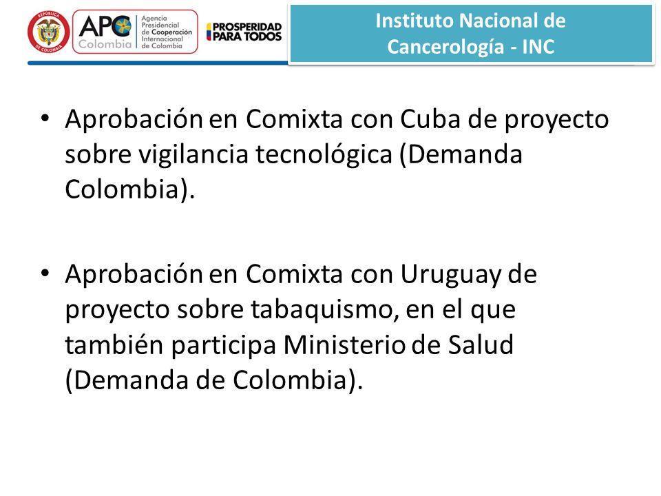 Instituto Nacional de Cancerología - INC Instituto Nacional de Cancerología - INC Aprobación en Comixta con Cuba de proyecto sobre vigilancia tecnológica (Demanda Colombia).