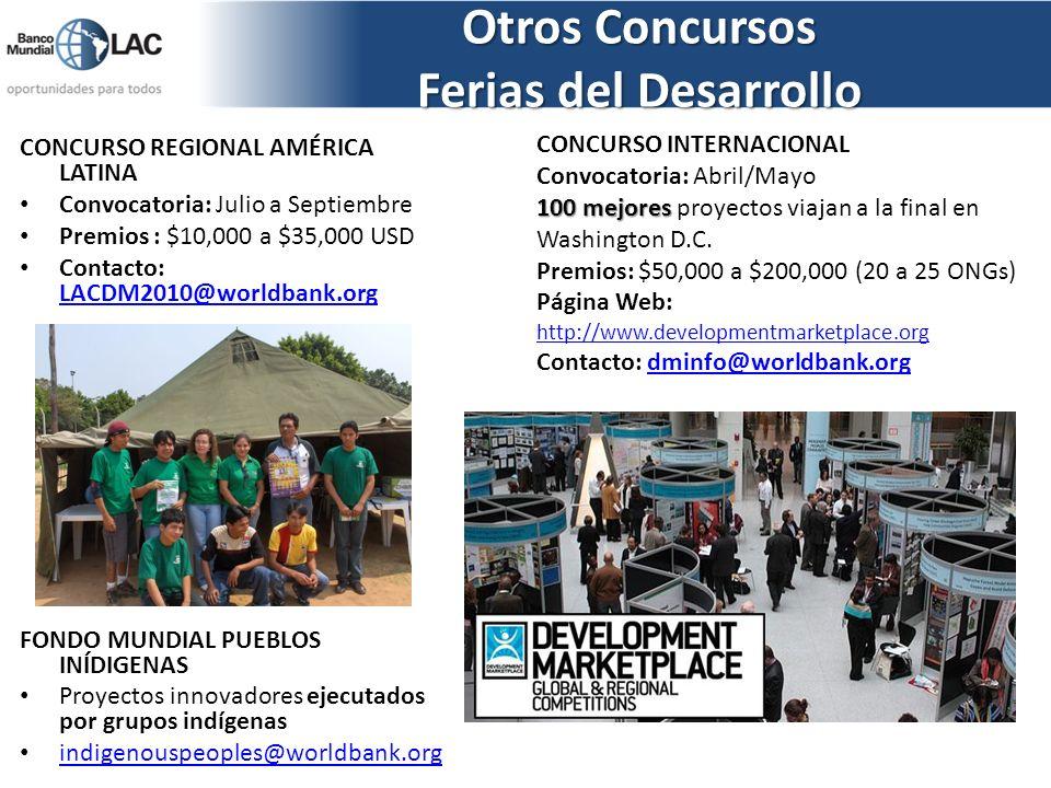 Otros Concursos Ferias del Desarrollo CONCURSO REGIONAL AMÉRICA LATINA Convocatoria: Julio a Septiembre Premios : $10,000 a $35,000 USD Contacto: LACD