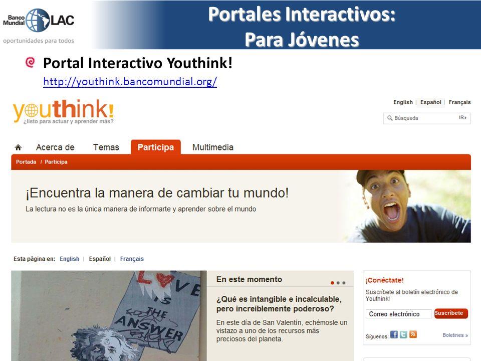 Portales Interactivos: Para Jóvenes Portal Interactivo Youthink! http://youthink.bancomundial.org/