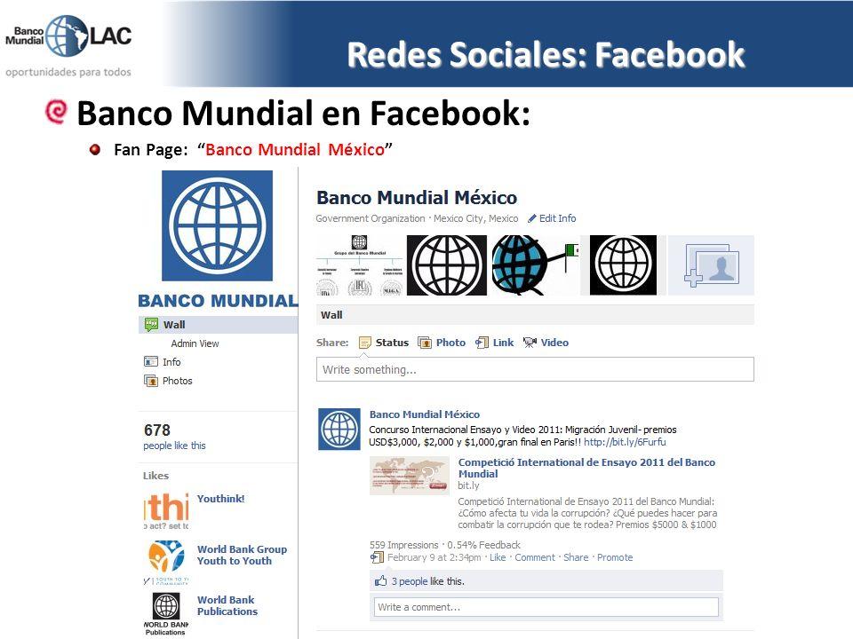 Redes Sociales: Facebook Banco Mundial en Facebook: Fan Page: Banco Mundial México