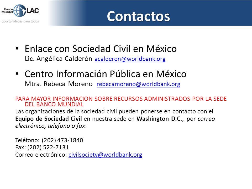 Contactos Enlace con Sociedad Civil en México Lic. Angélica Calderón acalderon@worldbank.org acalderon@worldbank.org Centro Información Pública en Méx