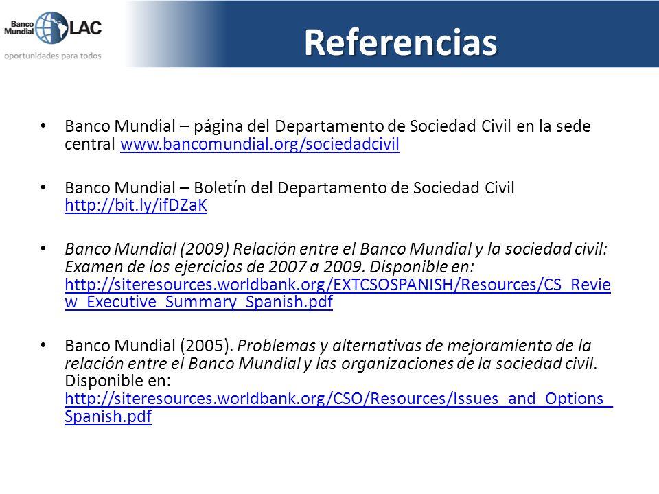 Referencias Banco Mundial – página del Departamento de Sociedad Civil en la sede central www.bancomundial.org/sociedadcivilwww.bancomundial.org/socied