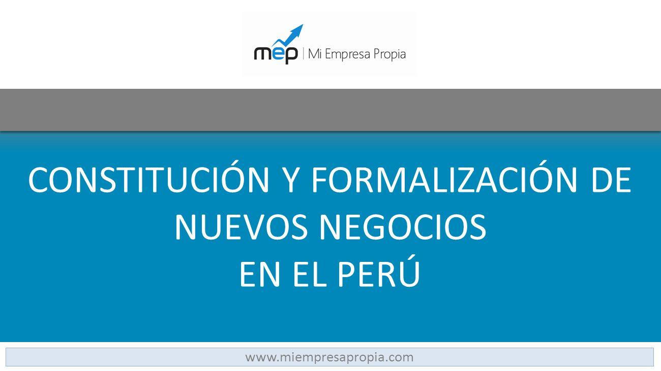 CONSTITUCIÓN Y FORMALIZACIÓN DE NUEVOS NEGOCIOS EN EL PERÚ www.miempresapropia.com